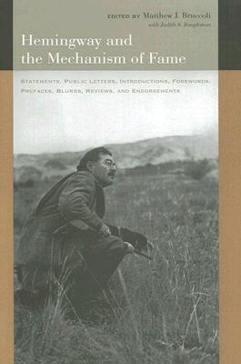 Hemingway and the Mechanism of Fame: Statements, Public Letters, Introductions, Forewords, Prefaces, Blurbs, Reviews, and Endorsements