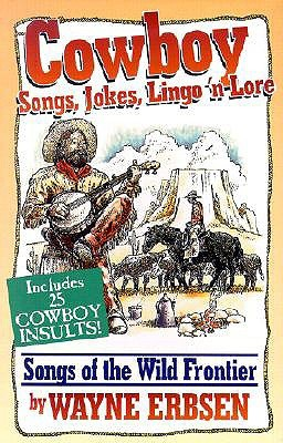 Cowboy Songs, Jokes, Lingo 'n Lore: Songs of the Wild Frontier