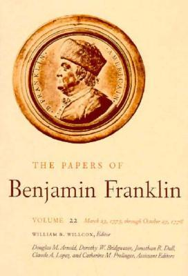 The Papers of Benjamin Franklin, Vol. 22: Volume 22: March 23, 1775 through October 27, 1776