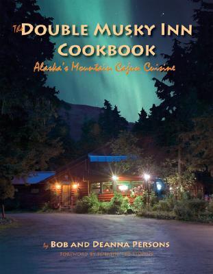 The Double Musky Inn Cookbook: Alaska's Mountain Cajun Cuisine