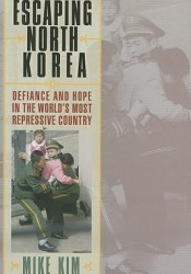 Escaping North Korea: Defiance and Hope in the World's Most Repressive Country Pdf Book
