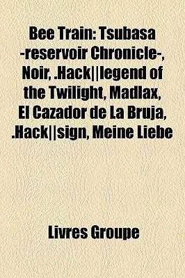 Bee Train: Tsubasa -reservoir Chronicle-, Noir, .Hack||legend of the Twilight, Madlax, El Cazador de La Bruja, .Hack||sign, Meine Liebe