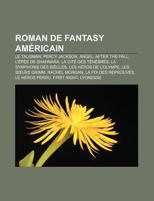 Roman de Fantasy Américain: Percy Jackson, L'épée de Shannara, La Cité Des Ténèbres, La Symphonie Des Siècles, Les Seurs Grimm, Rachel Morgan