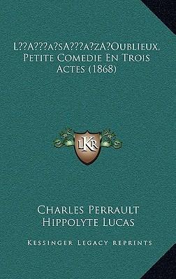 L'Oublieux, Petite Comédie En Trois Actes