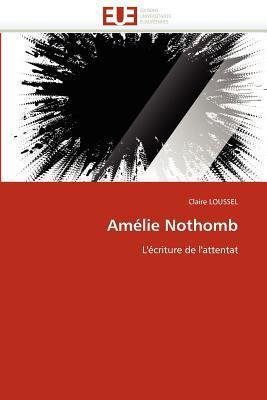 Amélie Nothomb: L'écriture de l'attentat