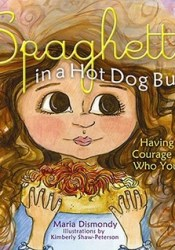 Spaghetti in a Hot Dog Bun: Having the Courage To Be Who You Are Book by Maria Dismondy