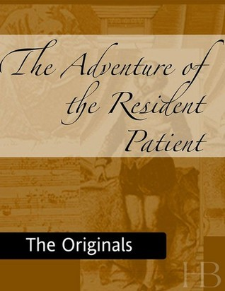 The Adventure of the Resident Patient (The Memoirs of Sherlock Holmes, #8)