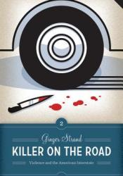 Killer on the Road: Violence and the American Interstate Pdf Book