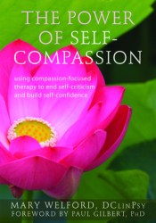 The Power of Self-Compassion: Using Compassion-Focused Therapy to End Self-Criticism and Build Self-Confidence Pdf Book