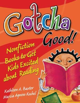 Gotcha Good! Nonfiction Books to Get Kids Excited about Reading