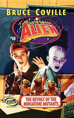 The Revolt Of The Miniature Mutants (Sixth Grade Alien, #10)