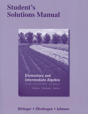 Elementary and Intermediate Algebra Student's Solutions Manual: Graphs and Models