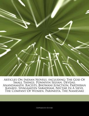 Articles on Indian Novels, Including: The God of Small Things, Ponniyin Selvan, Devdas, Anandamath, Racists, Bhowani Junction, Parthiban Kanavu, Sivagamiyin Sabadham, Nectar in a Sieve, the Company of Women, Parineeta, the Namesake