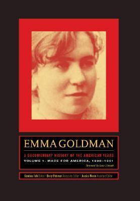 Emma Goldman: A Documentary History of the American Years, Volume One: Made for America, 1890-1901