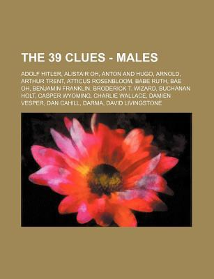 The 39 Clues - Males: Adolf Hitler, Alistair Oh, Anton and Hugo, Arnold, Arthur Trent, Atticus Rosenbloom, Babe Ruth, Bae Oh, Benjamin Franklin, Broderick T. Wizard, Buchanan Holt, Casper Wyoming, Charlie Wallace, Damien Vesper, Dan Cahill, Darma, David L