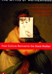 Myths of Motherhood: How Culture Reinvents the Good Mother Pdf Book