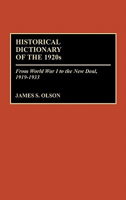 Historical Dictionary of the 1920s: From World War I to the New Deal, 1919-1933