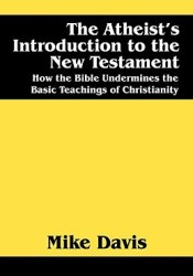 The Atheist's Introduction to the New Testament: How the Bible Undermines the Basic Teachings of Christianity Pdf Book