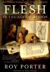 Flesh in the Age of Reason: The Modern Foundations of Body and Soul Pdf Book