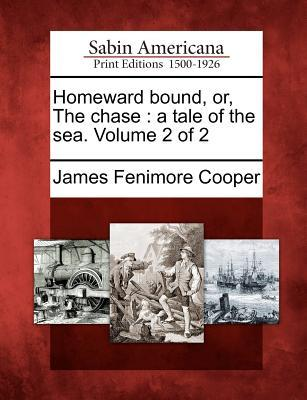 Homeward Bound, Or, the Chase: A Tale of the Sea. Volume 2 of 2