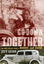 Go Down Together: The True, Untold Story of Bonnie and Clyde Pdf Book