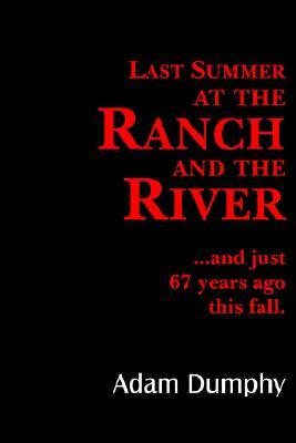 Last Summer at the Ranch and the River: And Just 67 Years Ago This Fall