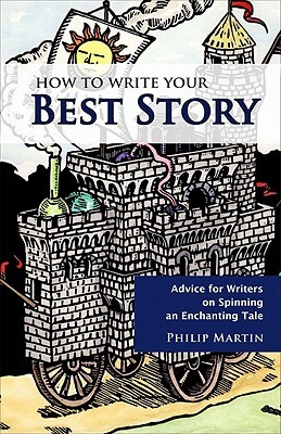 How to Write Your Best Story: Advice for Writers on Spinning an Enchanting Tale
