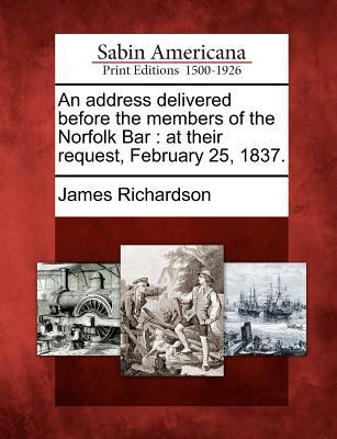 An Address Delivered Before the Members of the Norfolk Bar: At Their Request, February 25, 1837.