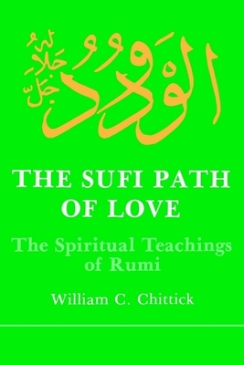 The Sufi Path of Love: The Spiritual Teachings of Rumi