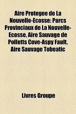 Aire Protegee de La Nouvelle-Ecosse: Parcs Provinciaux de La Nouvelle-Ecosse, Aire Sauvage de Polletts Cove-Aspy Fault, Aire Sauvage Tobeatic