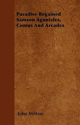 Paradise Regained Samson Agonistes, Comus and Arcades