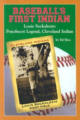 Baseball's First Indian, Louis Sockalexis: Penobscot Legend, Cleveland Indian