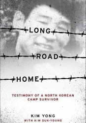 Long Road Home: Testimony of a North Korean Camp Survivor Pdf Book