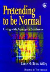Pretending to Be Normal: Living with Asperger's Syndrome Pdf Book