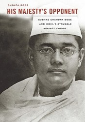 His Majesty's Opponent: Subhas Chandra Bose and India's Struggle Against Empire Pdf Book