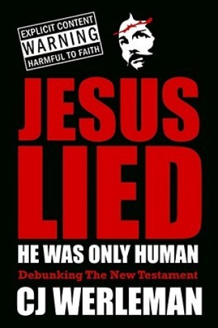 Jesus Lied - He Was Only Human: Debunking the New Testament Book Pdf ePub