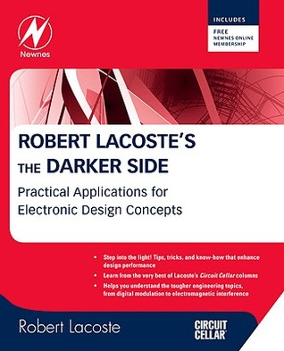 Robert Lacoste's the Darker Side: Practical Applications for Electronic Design Concepts