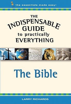 The Indispensable Guide to Practically Everything: The Bible