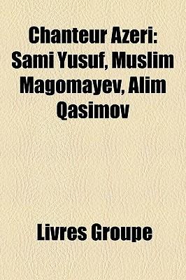 Chanteur Azri: Sami Yusuf, Muslim Magomayev, Alim Qasimov