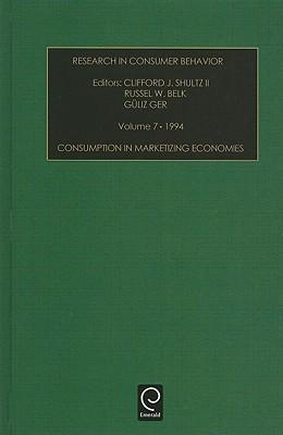 Research in Consumer Behavior: Consumption in Marketizing Economies : 1994 (Research in Consumer Behavior)