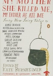 My Mother She Killed Me, My Father He Ate Me: Forty New Fairy Tales Pdf Book