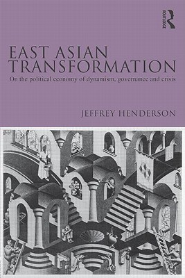 East Asian Transformation: On the Political Economy of Dynamism, Governance and Crisis
