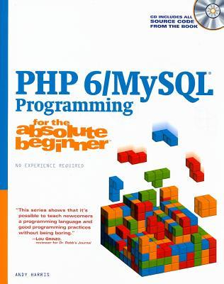 PHP 6/MySQL Programming for the Absolute Beginner [With CDROM]