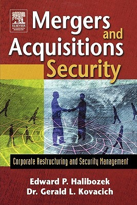Mergers and Acquisitions Security: Corporate Restructuring and Security Management