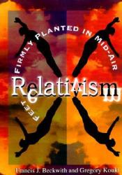 Relativism: Feet Firmly Planted in Mid-Air Pdf Book