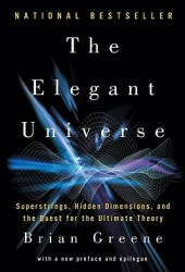 The Elegant Universe: Superstrings, Hidden Dimensions, and the Quest for the Ultimate Theory Book