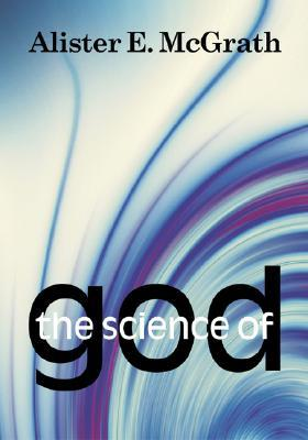 The Science of God: An Introduction to Scientific Theology