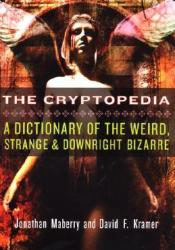 The Cryptopedia: A Dictionary of the Weird, Strange, and Downright Bizarre Pdf Book