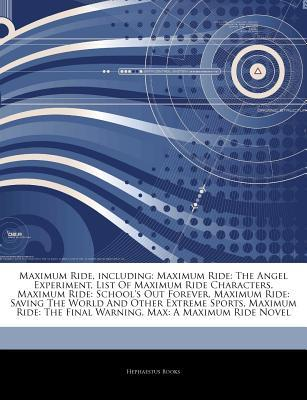 Articles on Maximum Ride, Including: Maximum Ride: The Angel Experiment, List of Maximum Ride Characters, Maximum Ride: School's Out Forever, Maximum Ride: Saving the World and Other Extreme Sports, Maximum Ride: The Final Warning