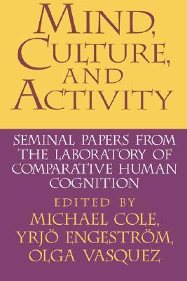 Mind, Culture, and Activity: Seminal Papers from the Laboratory of Comparative Human Cognition